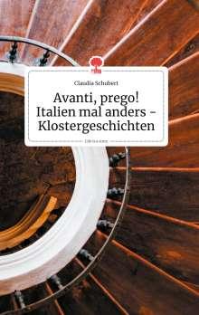Claudia Schubert: Avanti, prego! Italien mal anders - Klostergeschichten. Life is a Story - story.one, Buch