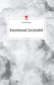 Denise Raisp: Emotional (in)stabil. Life is a Story - story.one, Buch