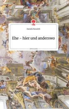 Daniela Neuwirth: Ehe - hier und anderswo. Life is a Story - story.one, Buch