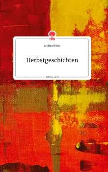 Andrea Weiss: Herbstgeschichten. Life is a Story - story.one, Buch