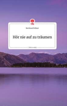 Bernhard Fellner: Hör nie auf zu träumen. Life is a Story - story.one, Buch