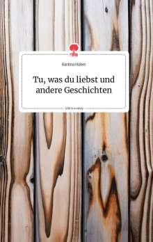 Karima Huber: Tu, was du liebst und andere Geschichten. Life is a Story - story.one, Buch