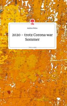 Andrea Weiss: 2020 - trotz Corona war Sommer. Life is a Story - story.one, Buch