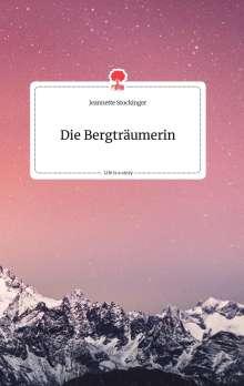 Jeannette Stockinger: Die Bergträumerin. Life is a Story - story.one, Buch