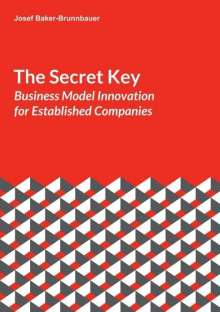 Josef Baker-Brunnbauer: The Secret Key: Business Model Innovation for Established Companies, Buch