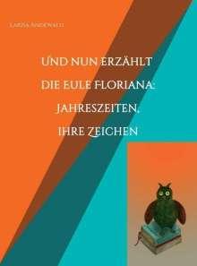 Larisa Andewald: Und nun erzählt die Eule Floriana: Jahreszeiten, ihre Zeichen, Buch