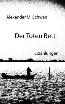 Alexander M. Schwan: Der Toten Bett, Buch