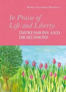 María Alejandra Benavent: In Praise of Life and Liberty - Impressions and Digressions, Buch