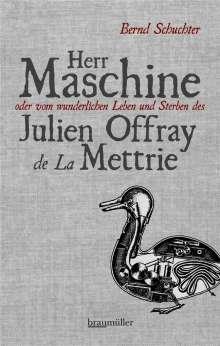 Bernd Schuchter: Herr Maschine oder vom wunderlichen Leben und Sterben des Julien Offray de La Mettrie, Buch