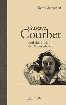 Bernd Schuchter: Gustave Courbet und der Blick der Verzweifelten, Buch