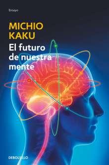 Michio Kaku: El Futuro de Nuestra Mente: El Reto Cientifico Para Entender, Mejorar Y Fortalecer Nuestra Mente / The Future of the Mind, Buch