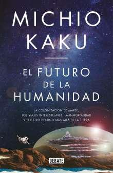 Michio Kaku: El Futuro de la Humanidad: La Terraformación de Marte, Los Viajes Interestelares La Inmortalidad Y Nuestro Destino Más Allá de la Tierra / The Future, Buch