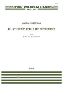 Juliana Hodskinson: All My Friends Really Are Superheroes (Horn Electronics), Noten