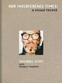 Michael Stipe with Douglas Coupland: Our Interference Times: A Visual Record, Buch