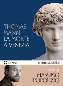 Thomas Mann: La morte a Venezia letto da Massimo Popolizio. Audiolibro. MP3-CD, MP3-CD