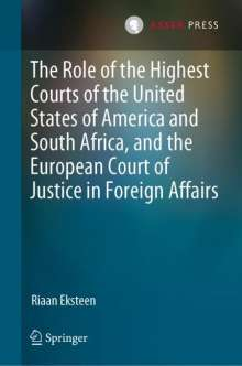 Riaan Eksteen: The Role of the Highest Courts of the United States of America and South Africa, and the European Court of Justice in Foreign Affairs, Buch