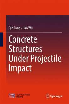 Qin Fang: Concrete Structures Under Projectile Impact, Buch
