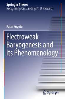 Kaori Fuyuto: Electroweak Baryogenesis and Its Phenomenology, Buch