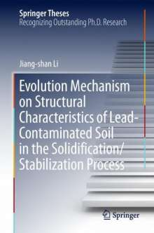 Jiang-shan Li: Evolution Mechanism on Structural Characteristics of Lead Contaminated Soil in the Solidification/Stabilization Process, Buch