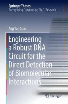 Yan Shan Ang: Engineering a Robust DNA Circuit for the Direct Detection of Biomolecular Interactions, Buch
