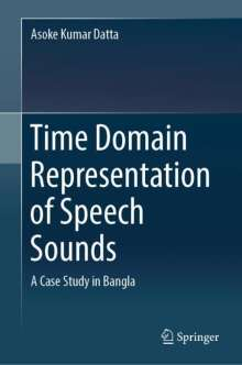 Asoke Kumar Datta: Time Domain Representation of Speech Sounds, Buch