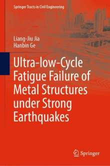 Liang-Jiu Jia: Ultra-low-Cycle Fatigue Failure of Metal Structures under Strong Earthquakes, Buch