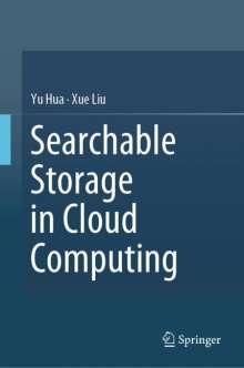 Yu Hua: Searchable Storage in Cloud Computing, Buch