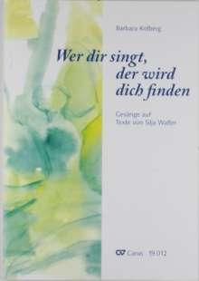 Barbara Kolberg: Wer dir singt, der wird dich finden. Chorheft, Noten