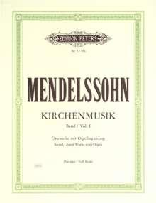 Felix Mendelssohn Bartholdy (1809-1847): Kirchenmusik, Band 1: Chorwerke mit Orgelbegleitung, Noten