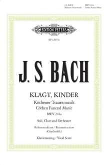 Johann Sebastian Bach (1685-1750): Klagt, Kinder - Köthener Trauermusik / Cöthen Funeral Music BWV 244a, Noten