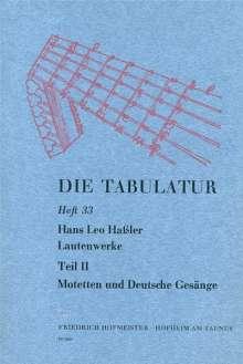 Hans Leo Hassler: Die Tabulatur, Heft 33: Lautenwerke, 1615, Teil II: Motetten und Deutsche Gesänge, Noten