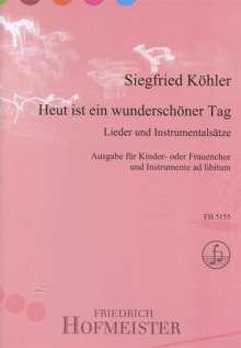 Siegfried Koehler: Heut ist ein wunderschöner Tag. Lieder und Instrumentalsätze Ausgabe für gemischten Chor und Instrumente ad libitum, Noten