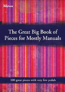 The Great Big Book Of Pieces For Mostly Manuals, Noten
