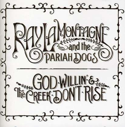 Ray Lamontagne The Pariah Dogs God Willin The Creek Dont Rise
