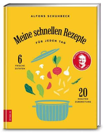 Meine schnellen Rezepte für jeden Tag - Alfons Schuhbeck (Buch) – jpc