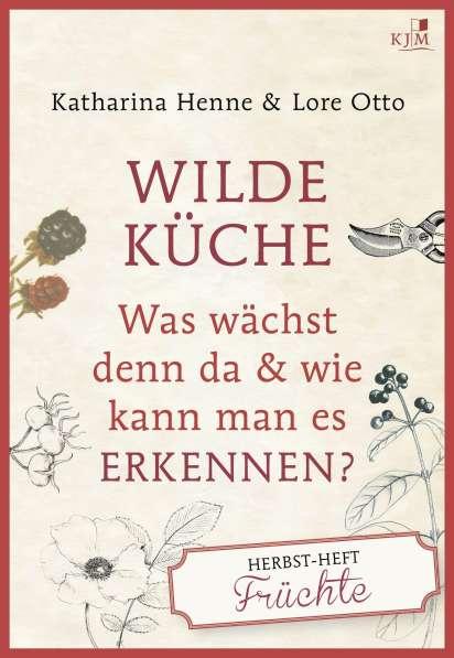 Wilde Küche | Wilde Kuche Das Herbst Heft Fruchte Katharina Henne Buch Jpc