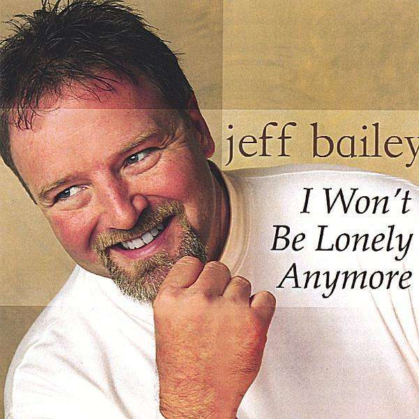 <b>Jeff Bailey</b>: I Won&#39;t Be Lonely Anymore - 0184455100420
