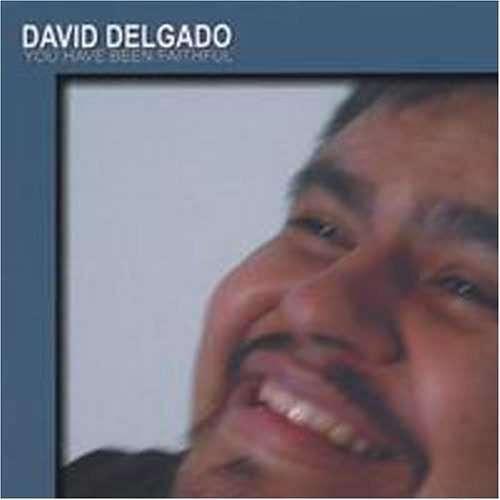 <b>David Delgado</b>: You Have Been Faithful - 0825346629926