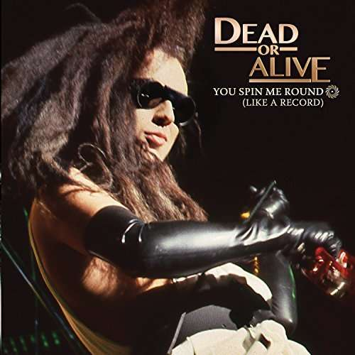Dead Or Alive You Spin Me Round Like A Record Coloured