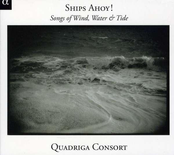 quadriga consort ships ahoy songs of wind water tide. Black Bedroom Furniture Sets. Home Design Ideas