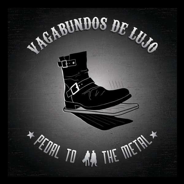 Vagabundos De Lujo Pedal To The Metal