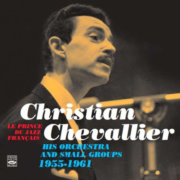 <b>Christian Chevalier</b>: His Orchestra &amp; Small Groups 1955 - 1961 - 8427328608930