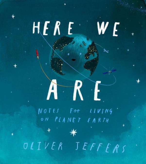 Here We Are Notes For Living On Planet Earth Oliver Jeffers Buch