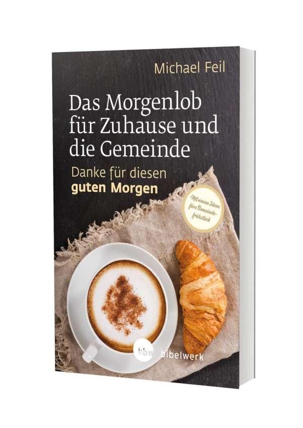 Michael Feil Das Morgenlob Für Zuhause Und Die Gemeinde Danke Für Diesen Guten Morgen