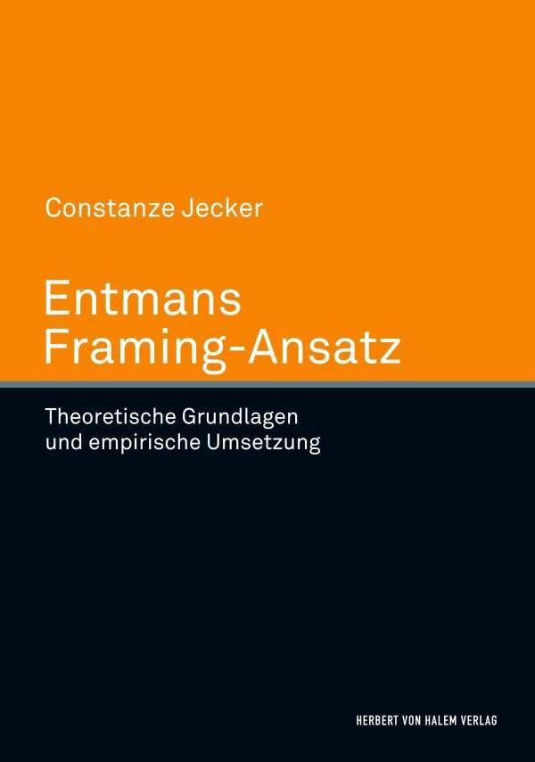 Entmans Framing-Ansatz. Theoretische Grundlegung und empirische ...