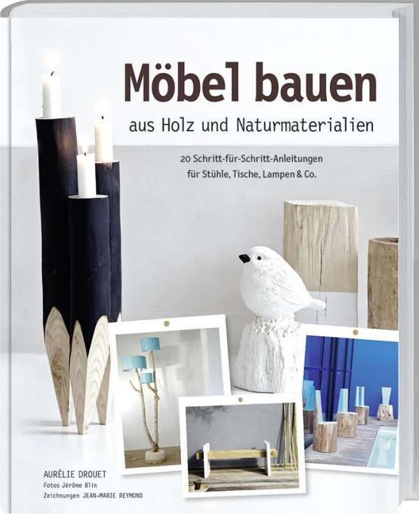 m bel bauen aus holz und naturmaterialien aur lie drouet buch jpc. Black Bedroom Furniture Sets. Home Design Ideas