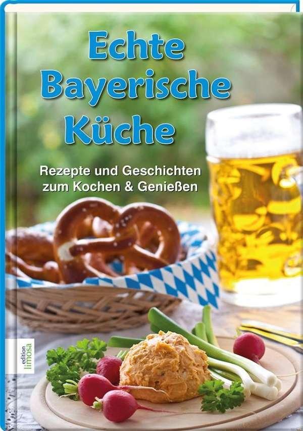 Barbara Rias Bucher: Die Echte Bayerische Küche