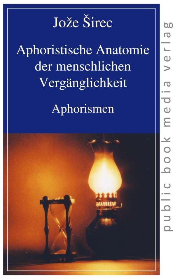Aphoristische Anatomie der menschlichen Vergänglichkeit - Joze Sirec ...