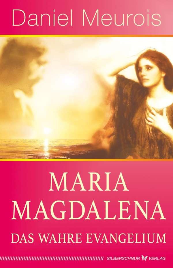 Maria Magdalena - das wahre Evangelium - Daniel Meurois