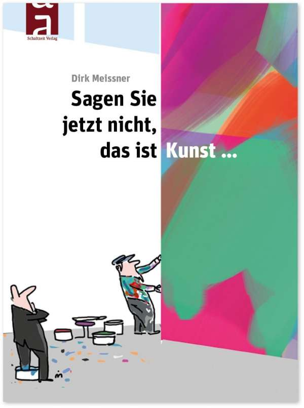 Dirk Meissner Sagen Sie Jetzt Nicht Das Ist Kunst